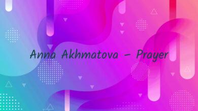 Anna Akhmatova – Prayer