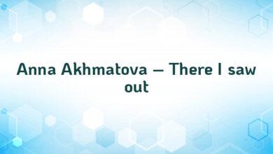 Anna Akhmatova – There I saw out