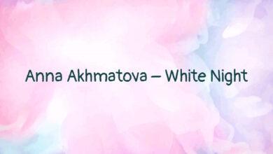 Anna Akhmatova – White Night