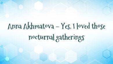 Anna Akhmatova – Yes, I loved those nocturnal gatherings