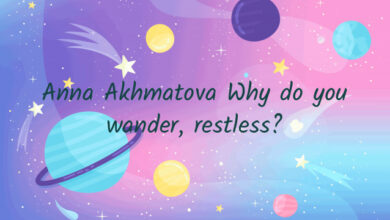 Anna Akhmatova Why do you wander, restless?