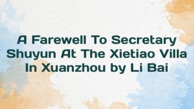 A Farewell To Secretary Shuyun At The Xietiao Villa In Xuanzhou by Li Bai