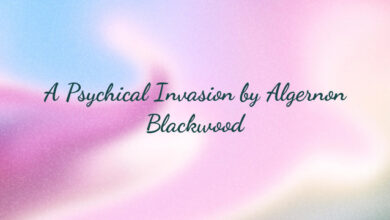 A Psychical Invasion by Algernon Blackwood