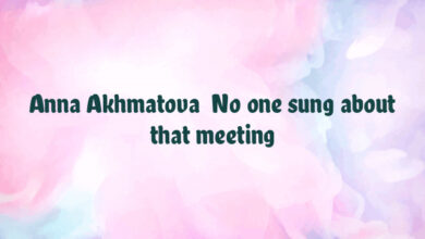 Anna Akhmatova  No one sung about that meeting