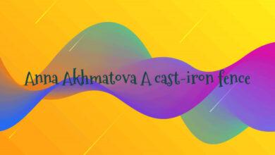 Anna Akhmatova A cast-iron fence