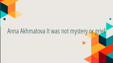 Anna Akhmatova It was not mystery or grief