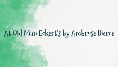 At Old Man Eckert's by Ambrose Bierce
