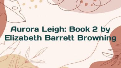 Aurora Leigh: Book 2 by Elizabeth Barrett Browning
