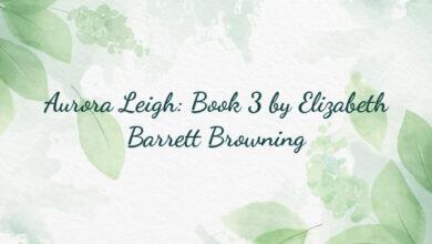Aurora Leigh: Book 3 by Elizabeth Barrett Browning