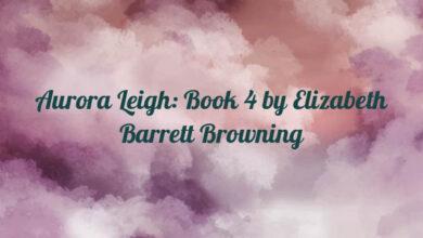 Aurora Leigh: Book 4 by Elizabeth Barrett Browning