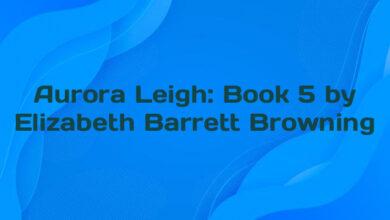 Aurora Leigh: Book 5 by Elizabeth Barrett Browning