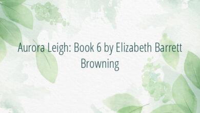 Aurora Leigh: Book 6 by Elizabeth Barrett Browning