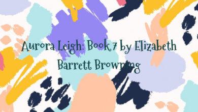 Aurora Leigh: Book 7 by Elizabeth Barrett Browning