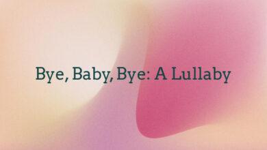 Bye, Baby, Bye: A Lullaby