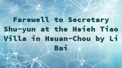 Farewell to Secretary Shu-yun at the Hsieh Tiao Villa in Hsuan-Chou by Li Bai