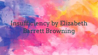 Insufficiency by Elizabeth Barrett Browning