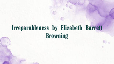 Irreparableness by Elizabeth Barrett Browning
