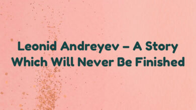 Leonid Andreyev – A Story Which Will Never Be Finished