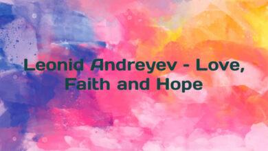 Leonid Andreyev – Love, Faith and Hope