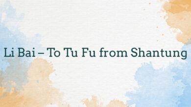 Li Bai – To Tu Fu from Shantung