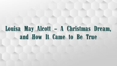Louisa May Alcott – A Christmas Dream, and How It Came to Be True