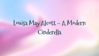 Louisa May Alcott – A Modern Cinderella