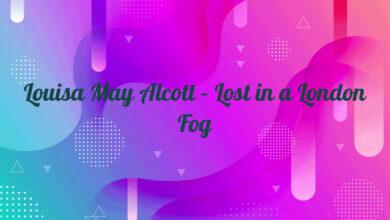 Louisa May Alcott – Lost in a London Fog