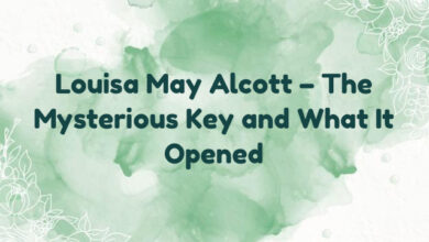 Louisa May Alcott – The Mysterious Key and What It Opened