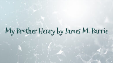 My Brother Henry by James M. Barrie
