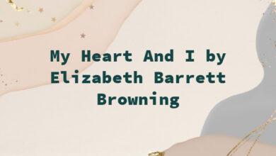 My Heart And I by Elizabeth Barrett Browning