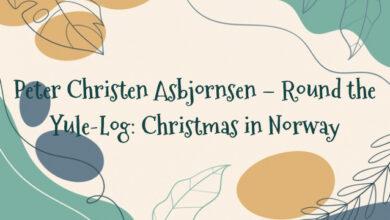Peter Christen Asbjornsen – Round the Yule-Log: Christmas in Norway
