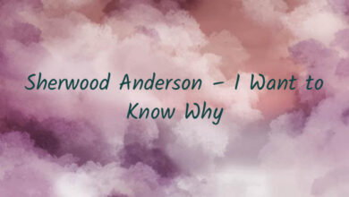 Sherwood Anderson – I Want to Know Why