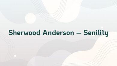 Sherwood Anderson – Senility