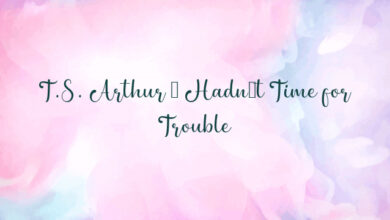 T.S. Arthur – Hadn't Time for Trouble