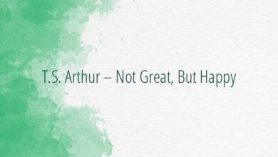 T.S. Arthur – Not Great, But Happy
