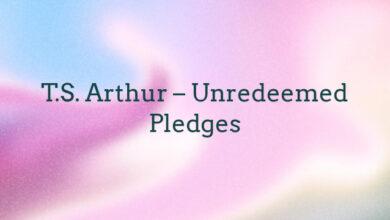 T.S. Arthur – Unredeemed Pledges