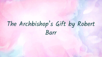 The Archbishop's Gift by Robert Barr