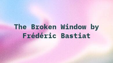 The Broken Window by Frédéric Bastiat