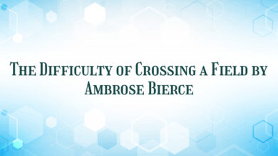 The Difficulty of Crossing a Field by Ambrose Bierce