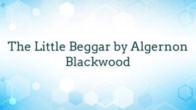 The Little Beggar by Algernon Blackwood