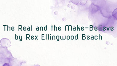 The Real and the Make-Believe by Rex Ellingwood Beach