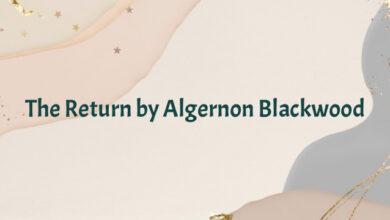 The Return by Algernon Blackwood