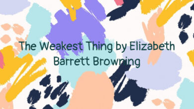 The Weakest Thing by Elizabeth Barrett Browning