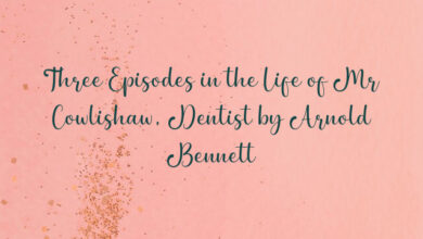 Three Episodes in the Life of Mr Cowlishaw, Dentist by Arnold Bennett