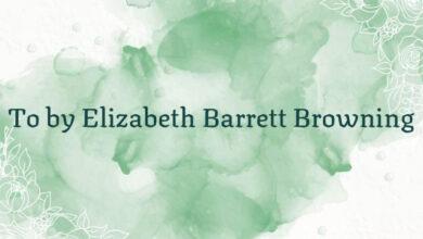 To by Elizabeth Barrett Browning
