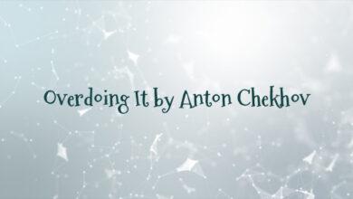 Overdoing It by Anton Chekhov