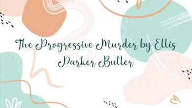The Progressive Murder by Ellis Parker Butler