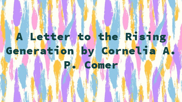 A Letter to the Rising Generation by Cornelia A. P. Comer
