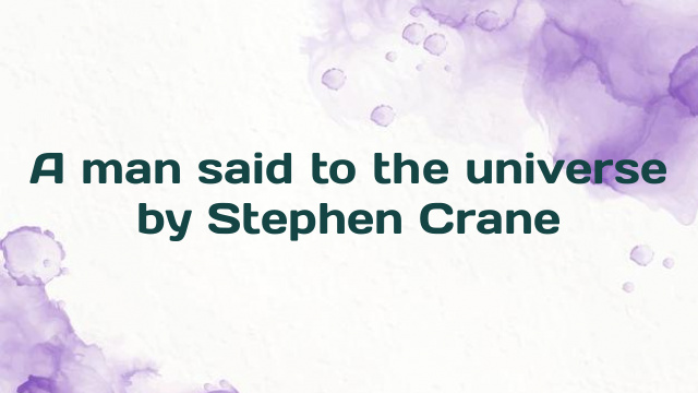 A man said to the universe by Stephen Crane
