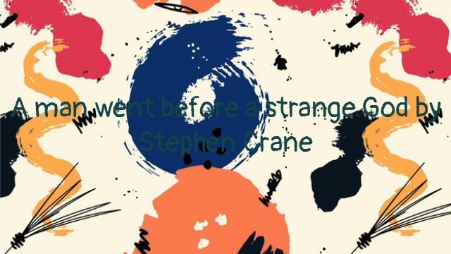 A man went before a strange God by Stephen Crane